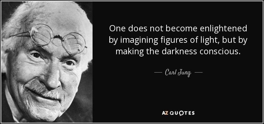 quote one does not become enlightened by imagining figures of light but by making the darkness carl jung 34 88 43